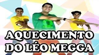 AQUECIMENTO DO LÉO MEGGA- MUSICA DO LÉO MEGGA