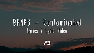 BANKS   Contaminated (Lyrics  Lyric Video)