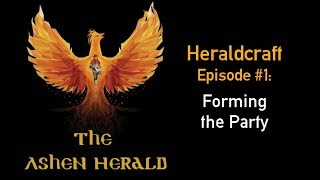 New Channel Video and Segment: Heraldcraft, Episode 1 - Forming the Party