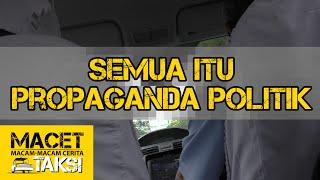 "Download Video ""Semua Itu Propaganda Politik"" - Macam-macam Cerita Taksi MP3 3GP MP4"
