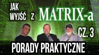 Jak wyjść z MATRIX-a? Porady praktyczne cz.3