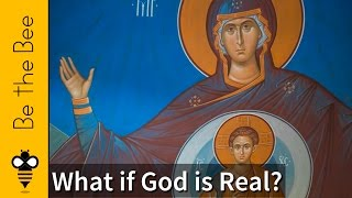 Be the Bee #109 | What if God is Real?