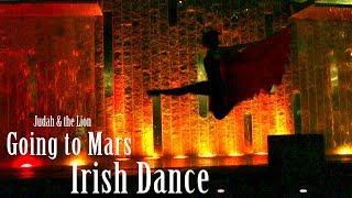 Going To Mars- Irish Dance- Judah and the Lion- Hannah Redlich