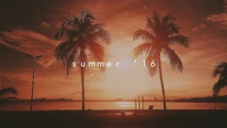 songs that bring you back to summer '16