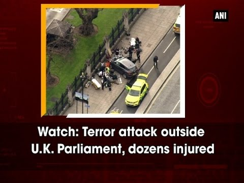 Watch: Terror attack outside U.K. Parliament, dozens injured - ANI #News