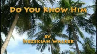 Do You Know Him - Hezekiah Walker