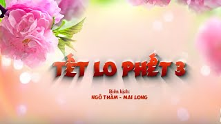 Hài Tết 2016 | Tết Lo Phết 3 | Trailer Phim Hài Tết Mới Hay Nhất
