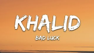 Khalid   Bad Luck (Lyrics)