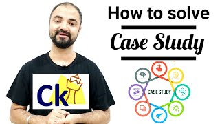 How to approach a Case Study. Interview preparation by Ck Cetking.