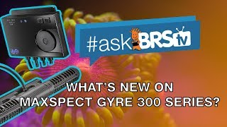 Maxspect Gyre 300 Series: What's new? | #AskBRStv