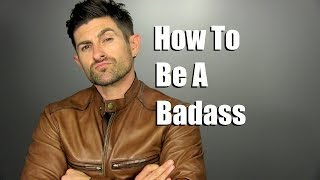 How To Be A BADASS | 3 Tips For Unlocking Your Inner Badass