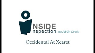 Inside Inspection: Occidental at Xcaret Destination