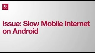 Issue: Slow Mobile Internet on Android