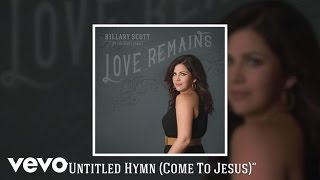 Hillary Scott & The Scott Family - Untitled Hymn (Come To Jesus) (Audio)