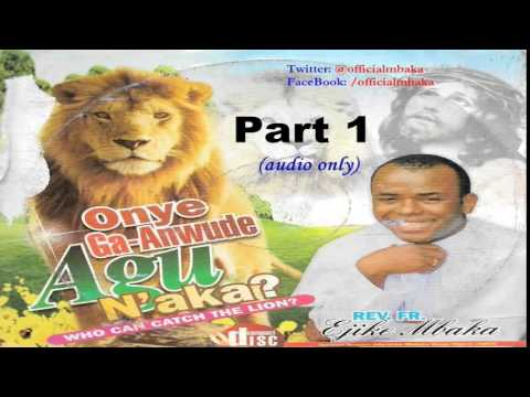 Onye Ga-Anwude Agụ N'aka? (Who Can Catch The Lion?) Part 1 - Official Father Mbaka