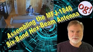 Assembling The MFJ 1846 Six Band Hex Beam Antenna (#152)