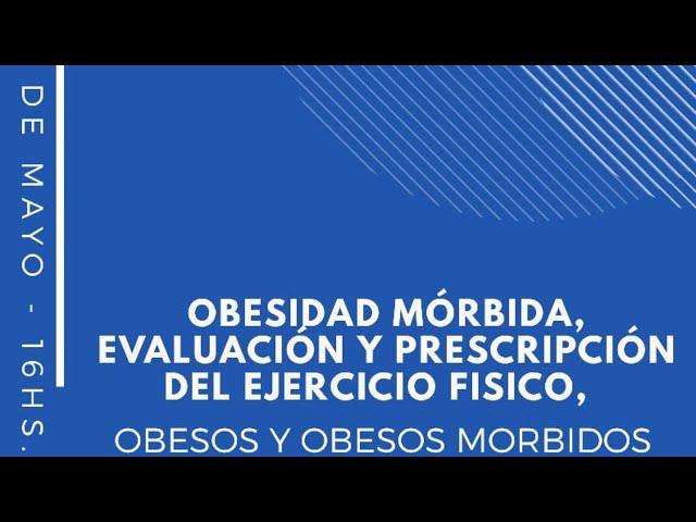 Hablemos de…» Obesidad mórbida, evaluación y prescripción del ejercicio físico»