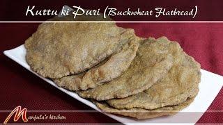 Kuttu ki Puri – Buckwheat Flatbread – Gluten Free Recipe by Manjula