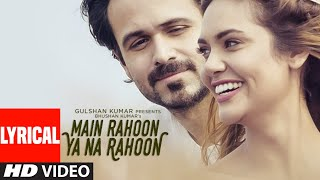 Main Rahoon Ya Na Rahoon Full LYRICAL  Emraan Hashmi, Esha Gupta  Amaal Mallik, Armaan Malik