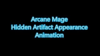 Arcane Mage Hidden Artifact Appearance Animation - Legion