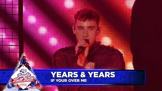 Years & Years   'If You're Over Me'  (Live At Capital's Jingle Bell Ball 2018)