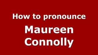How To Pronounce Maureen Connolly (American English/US)  - PronounceNames.com