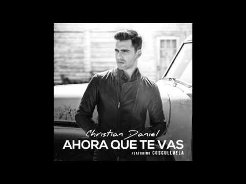 Letra Ahora que te vas (Remix) Christian Daniel Ft Cosculluela