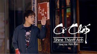 Cố Chấp | Shine Thành Anh | Official Music Video