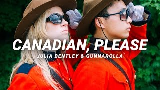 Canadian, Please | gunnarolla & Julia Bentley