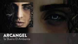 Ta' Bueno El Ambiente (Audio) - Arcangel  (Video)