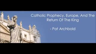 Catholic Prophecy, Europe and the Return of the King