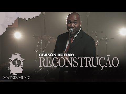 Gerson Rufino - Reconstrução