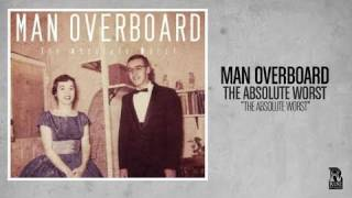 Man Overboard - The Absolute Worst