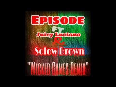 Episode Ft Solow Brown & J Luciano Wicked Games (The Weekned) Remix