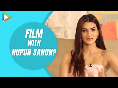 """Kriti Sanon: """"A film with Nupur Sanon will be a film that I'll NEVER Forget"""""""