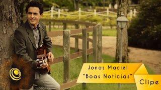 Clipe Oficial Boas Notícias - Jonas Maciel
