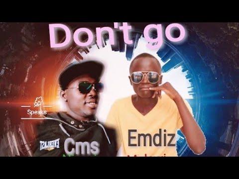 Don't Go_ Emdiz x Cms
