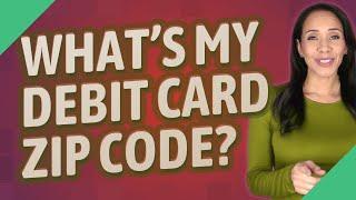 What's my debit card zip code?