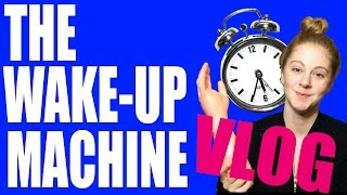 The Wake-up Machine VLOG