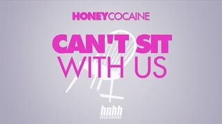 Honey Cocaine - Cant Sit With Us (Official Lyric Video)