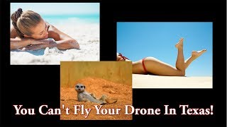 You Can't Fly Your Drone In Texas!