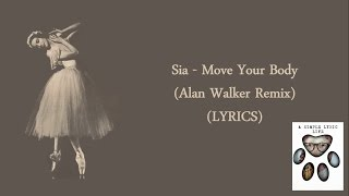 Sia - Move Your Body (Alan Walker Remix) (LYRICS) - YouTube
