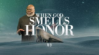 When God Smells Honor - Bishop T.D. Jakes [February 23, 2020]