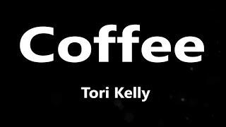 Tori Kelly   Coffee (Lyrics)