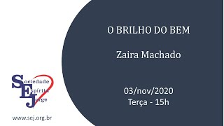 O brilho do bem – Zaira Machado – 03/11/2020