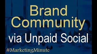 Build Brand Community with Unpaid Social Media Marketing #MarketingMinute 143 (Digital Marketing)