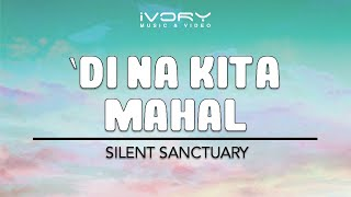 Di Na Kita Mahal | Silent Sanctuary | Official Lyric Video
