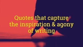 These Quotes Capture the Agony & Inspiration of Writing