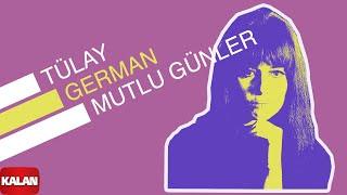 Tülay German - Mutlu Günler - [ Burçak Tarlası © 2000 Kalan Müzik ]