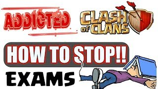 HOW TO BATTLE AGAINST CLASH OF CLANS ADDICTION DURING EXAMS.